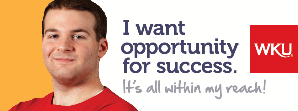 I want opportunity for success.  At WKU, It's all within your reach!
