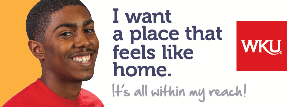 I want a place that feels like home.  At WKU, It's all within your reach!