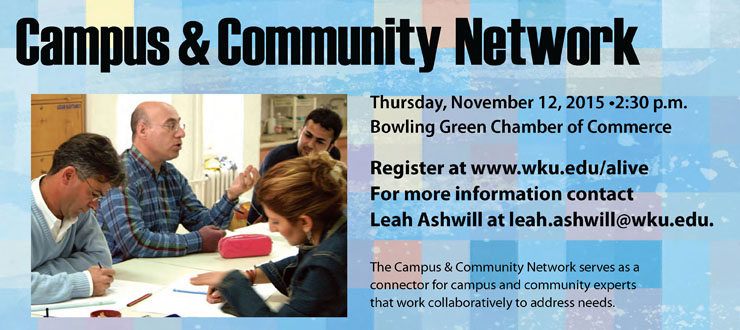 Campus & Community Network. Thursday, November 12, 2015. 2:30pm. Bowling Green Chamber of Commerce. Register at wku.edu/alive. For more information, contact Leah Ashwill at leah.ashwill@wku.edu. The Campus & Community Network serves as a connector for campus and community experts that work collaboratively to address needs.
