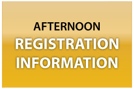 Afternoon Registration Information