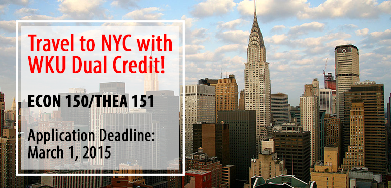 Travel to NYC with WKU Dual Credit - ECON 150/THEA 151 - Application Deadline: March 1, 2015