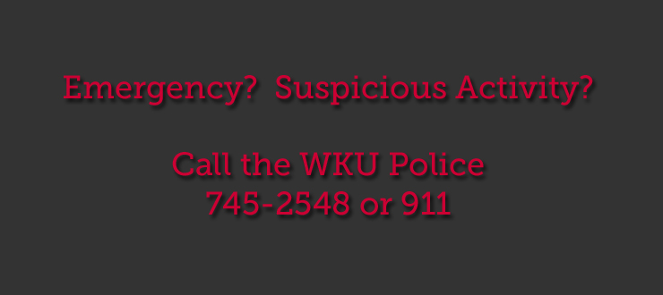 Call WKU PD to report an emergency or suspicious activity 745-2548