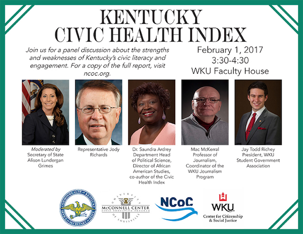 Kentucky Civic Health Index. Join us for a panel discussion about the strengths and weaknesses of Kentucky's civic literacy and engagement. For a copy of the full report, visit ncoc.org. Moderated by Secretary of State Allison Lundergan Grimes. Representative Jody Richards. Dr. Saundra Ardrey, Department Head of Political Science, Director of African American Studies, co-author of the Civic Health Index. Mac McKerral, professor of journalism, coordinator of the WKU journalism program. Jay Todd Richey, president, WKU student government association.
