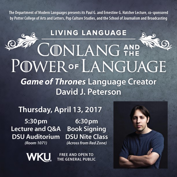 living language. conlang and the power of language. game of thrones language creator david j. peterson. thursday april 13. 5:30pm lecture in DSU Auditorium. 6:30pm book signing in DSU nite class. Free and open to the general public.