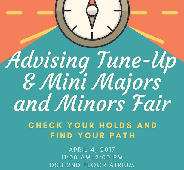 advising tune-up and mini majors and minors fair. check your holds and find your path. april 4, 2017. 11am-2pm. dsu 2nd  floor atrium.