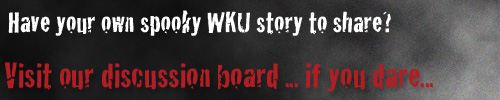 Have your own spooke WKU story to share?  Visit our discussion board, if you dare...