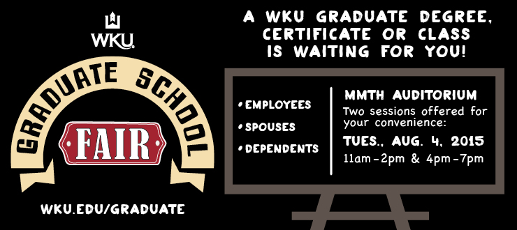 A WKU Graduate Degree, Certificate or Class is waiting for you! Join us at the Graduate Fair for WKU Employees, Faculty and Dependents, August 4