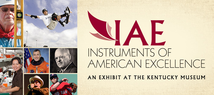 Instruments of American Excellence, An Exhibit at the Kentucky Museum