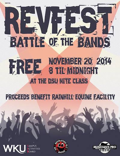 RevFest Battle of the Bands. FREE. November 20, 2014 8 til midnight at the DSU Nite Class. Proceeds Benefit Rainhill Equine Facility. WKU Campus Activities Board. Revolution 91.7-WWHR-FM. Musician's Pro.