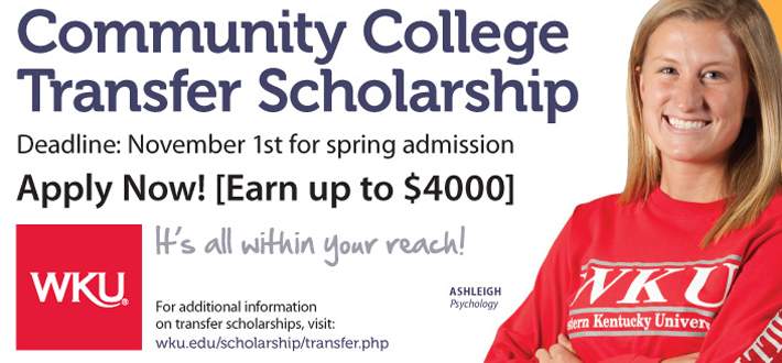 Community College Transfer Scholarship. Deadline: November first for spring admission. Apply Now! Earn up to $4000. It's all within your reach! For additional information on transfer scholarships, visit wku.edu/scholarship/transfer.php. [PHOTO] Ashley, Psychology