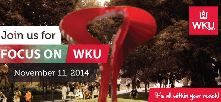 Join us for FOCUS on WKU, a campus-wide open house for prospective students and their families.  November 11.  Click this image to sign up!