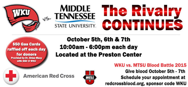 WKU vs. Middle Tennessee State University. The Rivalry continues. October 5, 6th, and 7th. 10am-6pm each day. Located at the Preston Center. WKU vs. MTSU Blood Battle 2015. Give Blood October 5-7th. Give blood October 5th-7th. Schedule your appointment at redcrossblood.org, sponsor code WKU. $50 Gas Cards raffled off each day for donors. Provided by Dr. Brian Macy with GGC & WKU. American Red Cross. A Well U.