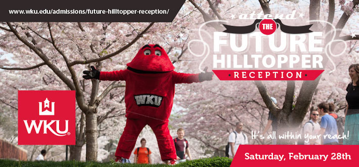 Attend the Future Hilltopper Reception. Saturday, February 28th. www.wku.edu/admissions/future-hilltopper-reception/ WKU-It's all within your reach!