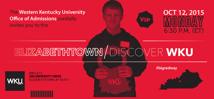 The Western Kentucky University Office of Admissions cordially invites you to the Elizabethtown Discover WKU. October 12, 2015. Monday. 6:30pm ET. WKU EC3. 200 University Drive. Elizabethtown, KY 42701. #bigredway