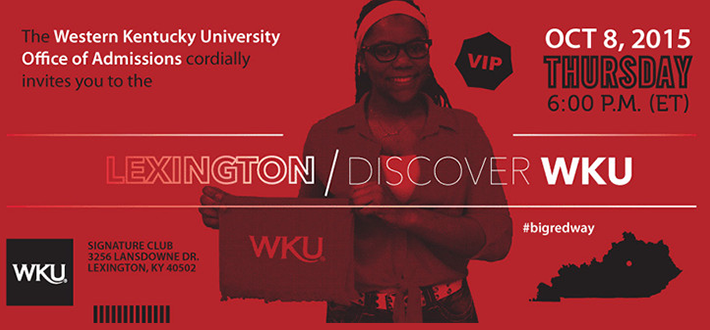 The Western Kentucky University Office of Admissions cordially invites you to the Lexington Discover WKU. October 8. Thursday. 6p, ET. Signature Clib 3256 Lansdowne Dr. Lexington KY 40502. #bigredyway