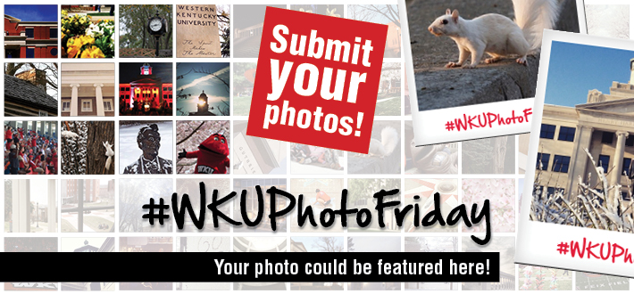Submit your photos and you could be featured on wku.edu homepage. #WKUPhotoFriday