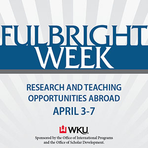 WKU to celebrate 2nd annual Fulbright Week April 3-7