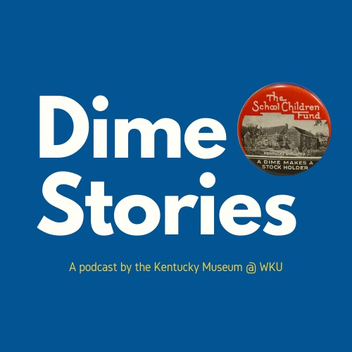 Kentucky Museum Debuts Podcast Series, Dime Stories