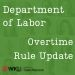 DOL: Overtime Rule Update