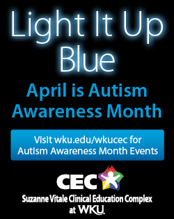 Light it up Blue! April is Autism Awareness Month. visit wku.edu/wkucec for Autism Awareness Month Events. Suzanne Vitale Clinical Education Complex at WKU.