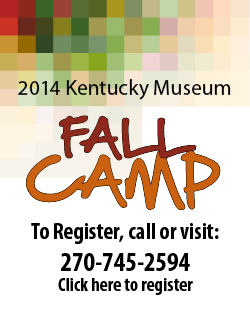 2014 Kentucky Museum Fall Camp. To Register, call or visit: 270-745-2594, Click here to register.