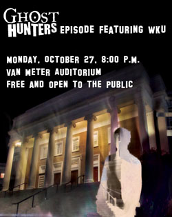 Special Halloween viewing of the WKU Ghost Hunters episode in Van Meter Hall Oct. 27th at 8 pm. Free and Open to the Public