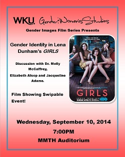 Gender and Women's Studies. Gender Images Film Series. Gender Identity in Lena Dunham's GIRLS. Discussion with Dr. Molly McCalfrey, Elizabeth Alsop and Jacqueline Adams. Film Showing Swipable Event. Wednesday, September 10, 2014 at 7:00 p.m. MMTH Auditorium