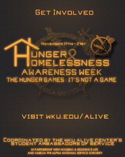 Get Involved November 17th – 21st Hunger & Homelessness Awareness Week The Hunger Games : It's not a game. Visit wku.edu/alive Coordinated by The WKU ALIVE Center's Student Ambassadors Of Service. In partnership with Housing & Residence Life and Omega Phi Alpha National Service Sorority!