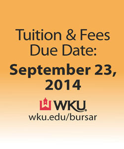 Tuition and fees due date: September 23, 2014. wku.edu/bursar