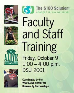The $100 Solution. Change the way we serve. Faculty and Staff Training. Friday, October 9. 1-4pm. DSU 2001. Cooridinated by the WKU ALIVE Center for Community Partnerships