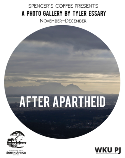 After Apartheid. Spencer's Coffee presents a photo gallery by Tlery Essary. November-December. IYO South Africa. WKU PJ.