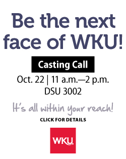 It's All Within Your Reach!Be the next face of WKU! Casting Call, October 22, 11:00 a.m. to 2:00 p.m. DSU 3002