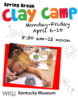 Spring Break Clay Camp. Monday-Friday, April 6-10, 8:30 a.m.- 12 noon. WKU Kentucky Museum