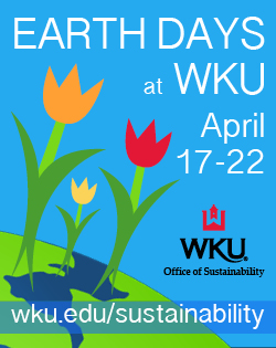 Earth Days at WKU. April 17-22. WKU Office of sustainability. wku.edu/sustainability.