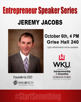 The GFCB Center for Entrepreneurship & Innovation Entrepreneur Speaker Series Tuesday, October 6 at 4:00p.m. in GH 240 Featuring Jeremy Jacobs of eyeconic.TV