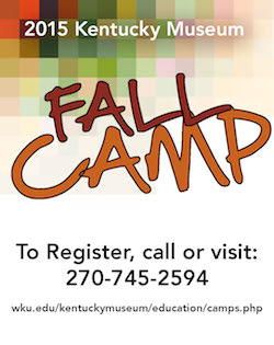2015 Kentucky Museum Fall Camp. To register, call or visit 270-745-2594. wku.edu/kentuckymuseum/education/camps.php