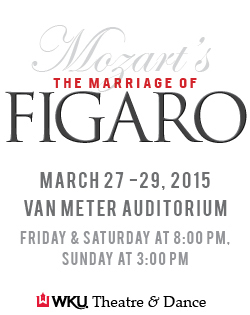 Mozart's The Marriage of Figaro. A Coproduction of the Departments of Music & Theatre & Dance. March 27-20, 2015 @ Van Meter Auditorium. Friday & Saturday at 8pm, Sunday at 3pm. Order your tickets online at wku.showare.com. Fine Arts Box Office: 270.745.3121. WKU Theatre & Dance.