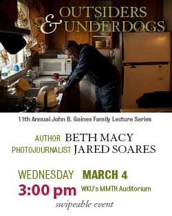11th Annual John B. Gaines Family Lecture Series. Outsiders and Underdogs: Telling the Untold Stories of Globalization's Aftermath.  Author Beth Macy.  Photojournalist Jared Soares. Wednesday. March 4. 3pm. MMTH Auditorium. Swipeable Event