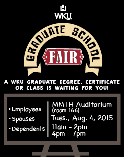 WKU Graduate School Fair for WKU Employees, Spouses and Dependents. August 4, MMTH Auditorium