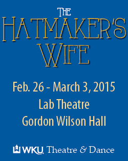 The Hatmaker's Wife. Feb. 26-March 3, 2015. Lab Theatre. Gordon Wilson Hall. WKU Theatre & Dance.