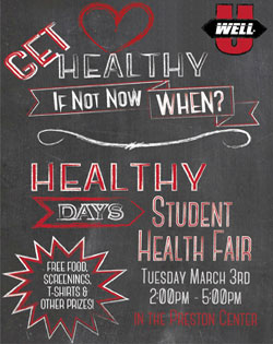 WellU Get Healthy. If not now, when? Healthy Days Student Health Fair. Tuesday, March 3. 2-5p.m. In the Preston Center. Free screenings, t-shirts and other prizes.