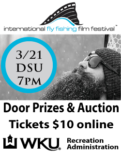 international fly fishing film festival. 3/21 DSU 7PM Tickets $10 online. Local  sponsors listed below WKU Recreation Administration-Cabela's-Fly South Nashville-The Lexington Angler. For event info visit: bit.ly/if4-wku