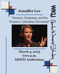 WKU Gender & Women's Studies. Jennifer Lee. 'Memory, Feminism, and the Women's Liberation Movement.' March 3, 2015. 7pm. MMTH Auditorium.