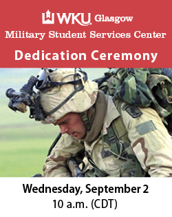 WKU Glasgow Military Student Services Center Dedication Ceremony. Wednesday, September 2. 10am CDT.