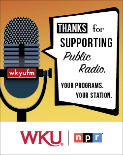 Thanks or supporting public radio. Your programs. Your station. WKU-NPR.