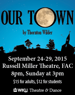 Our Town by Thornton Wilder. September 24-29, 2015. Russell Miller Theatre, FAC. 8pm Sunday at 3pm. $15 for adults, $12 fdore students. WKU Theatre & Dance.