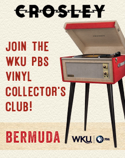 Crossley. Join the WKU PBS Vinyl Collector's Club! Bermuda. WKU-PBS.