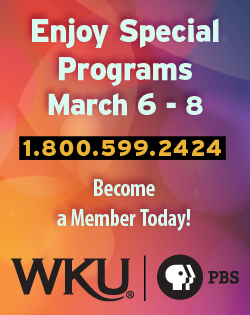Enjoy special programs March 6-8/ 1.800.599.2424. Become a member today! WKU PBS.