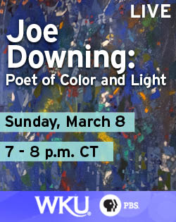 Live Joe Downing: Poet of Color & Light. Sunday, March 8 7-8pm CT. WKU PBS.