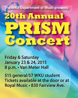 The WKU Department of Music presents the 20th Annual PRISM concert. Friday & Saturday, January 23 & 24, 2015. 8pm. Van Meter Hall. $15 general/$7 WKU student. Tickets available at the door or at Royal Music-830 Fairview Avenue.